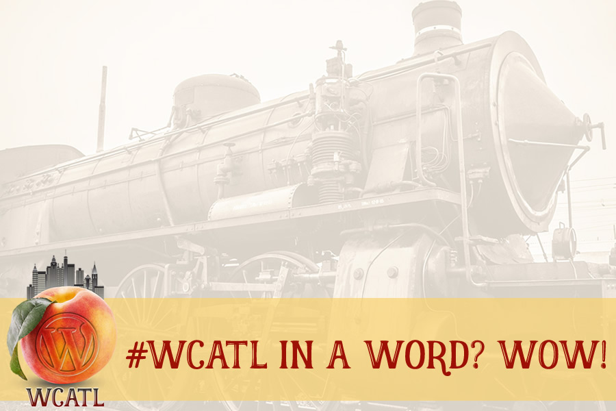 Recap: WordCamp Atlanta 2016 ... In A Word?
